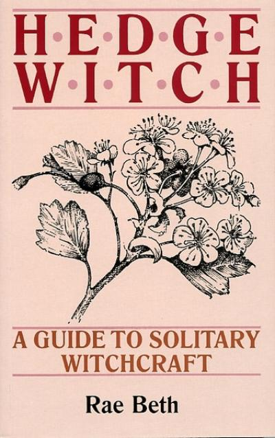 Hedgewitch: A Guide to Solitary Witchcraft by Rae Beth