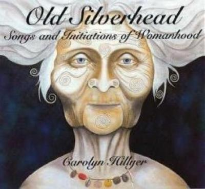 Old Silverhead: Songs and Initiations of Womanhood