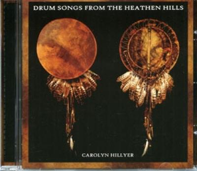 Drum Songs From The Heathen Hills by Carolyn Hillyer