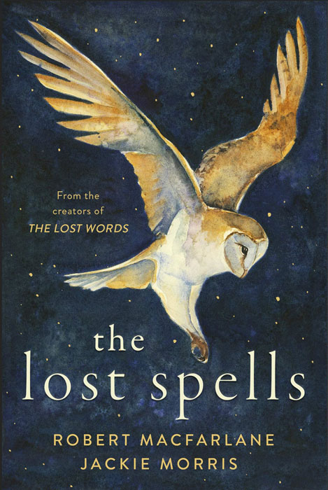 The Lost Spells by Robert Macfarlane and Jackie Morris